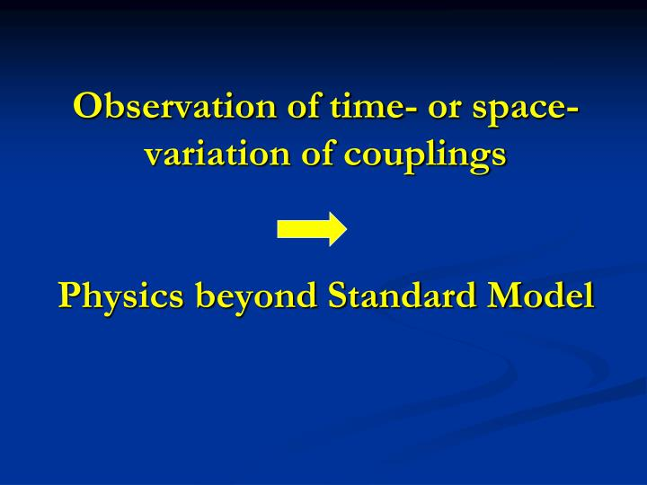 Observation of time- or space- variation of couplings