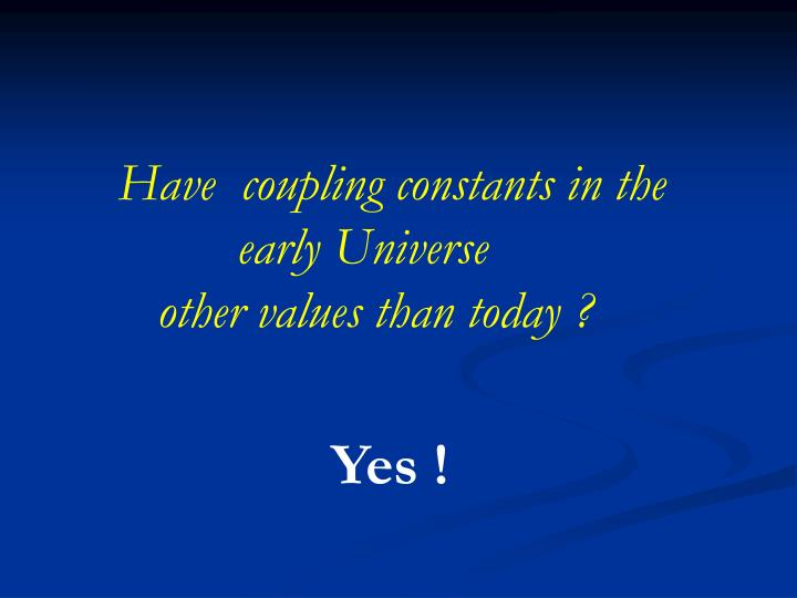 Have  coupling constants in the