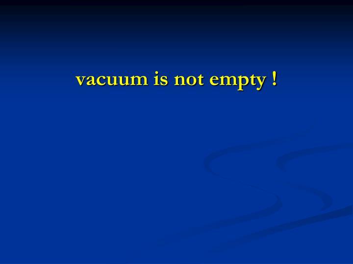 vacuum is not empty !