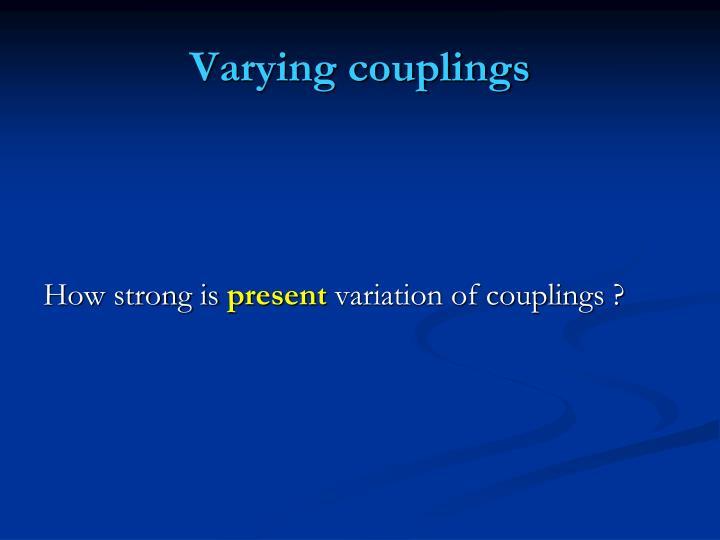 Varying couplings