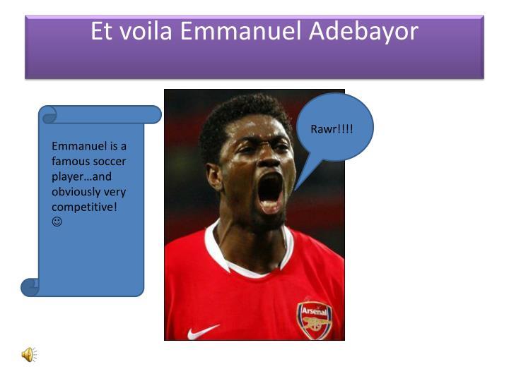 Et voila Emmanuel Adebayor