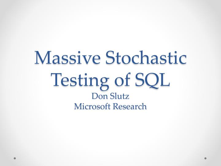 Massive Stochastic Testing of SQL