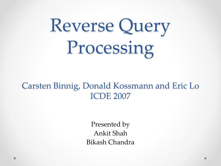 Reverse query processing carsten binnig donald kossmann and eric lo icde 2007