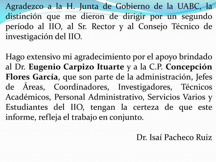 Agradezco a la H. Junta de Gobierno de la UABC, la distinción que me dieron de dirigir por un segundo período al IIO, al Sr. Rector y al