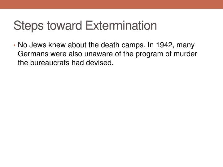 Steps toward Extermination