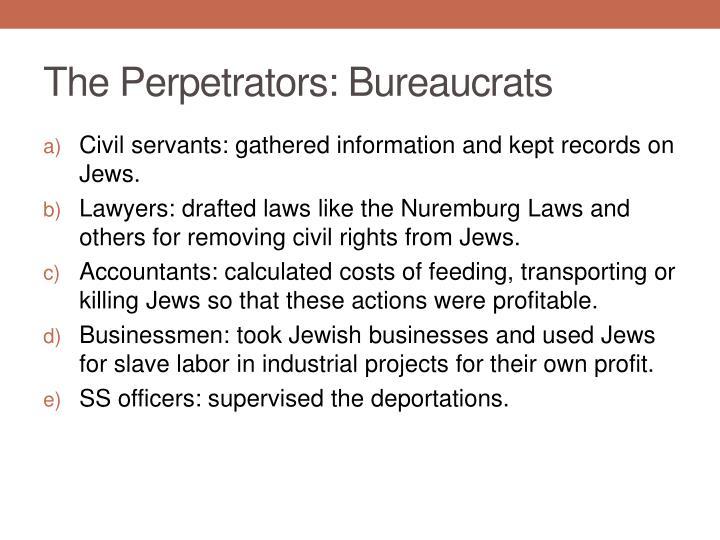 The Perpetrators: Bureaucrats