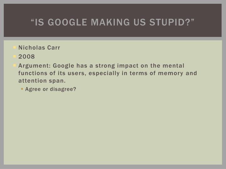"""""""Is google making us stupid?"""""""