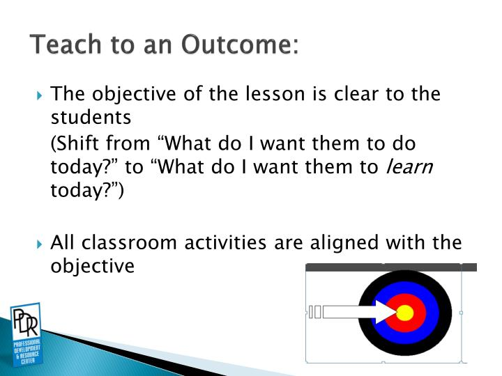 Teach to an Outcome: