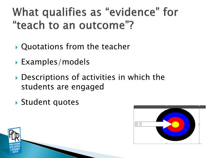 "What qualifies as ""evidence"" for ""teach to an outcome""?"
