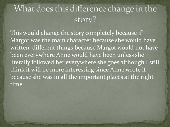 What does this difference change in the story?