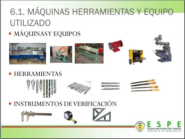 6.1. MÁQUINAS HERRAMIENTAS Y EQUIPO UTILIZADO