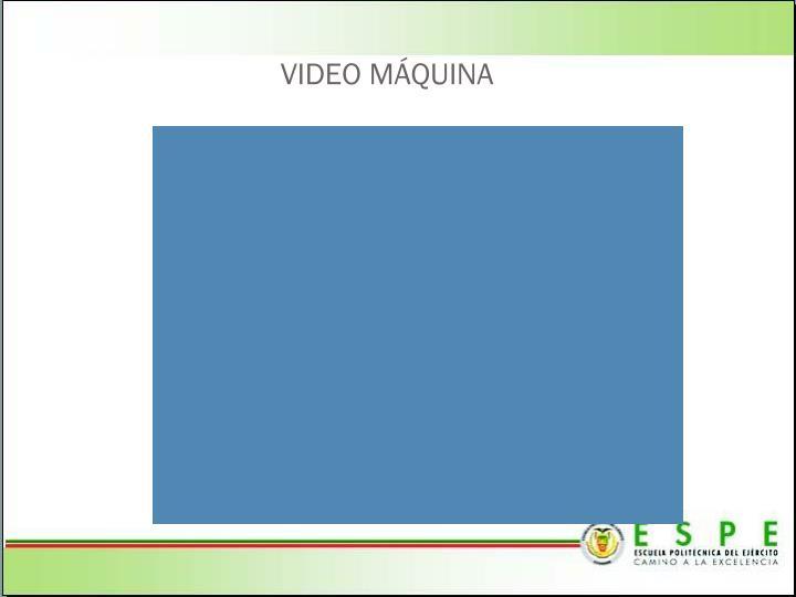 VIDEO MÁQUINA