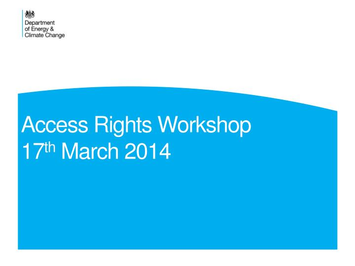 Access rights workshop 17 th march 2014