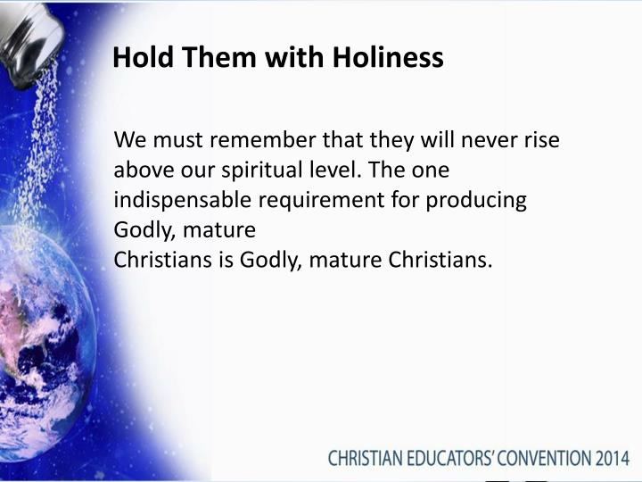 Hold Them with Holiness