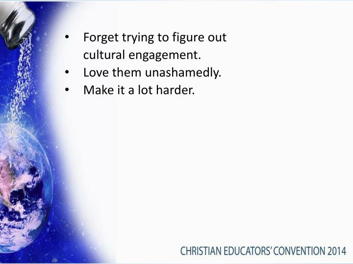 Forget trying to figure out cultural engagement.