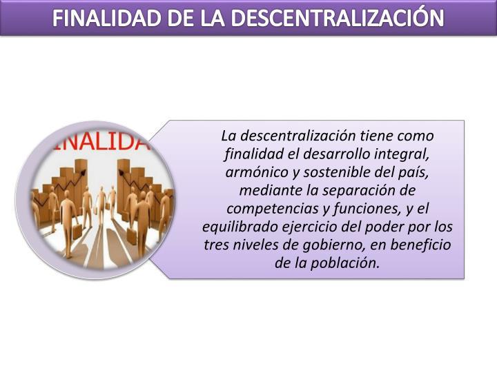 FINALIDAD DE LA DESCENTRALIZACIÓN