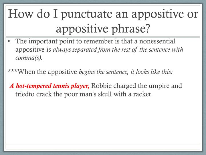 How do I punctuate an appositive or appositive phrase?