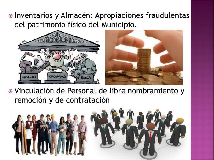 Inventarios y Almacén: Apropiaciones fraudulentas del patrimonio físico del Municipio.