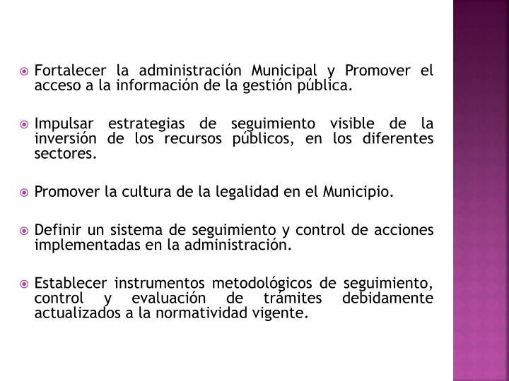 Fortalecer la administración Municipal y Promover el acceso a la información de la gestión pública.