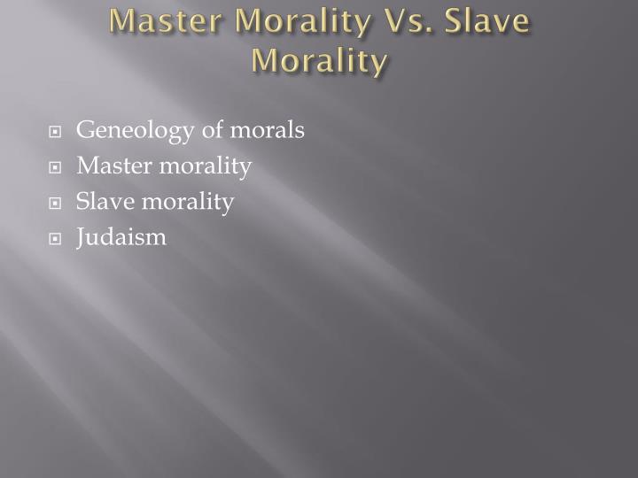 Master Morality Vs. Slave Morality