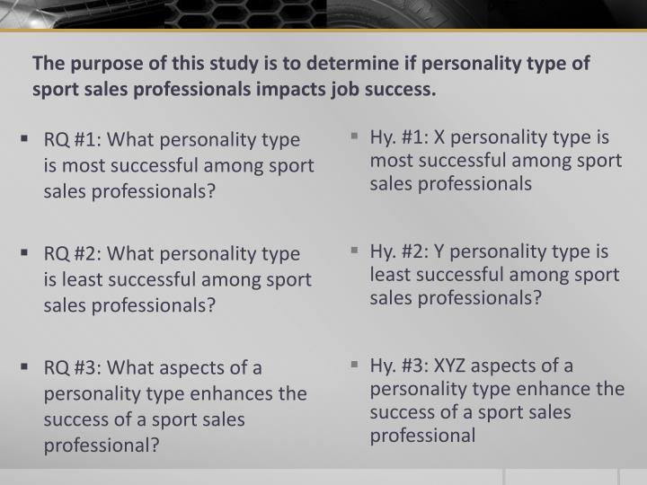 The purpose of this study is to determine if personality type of sport sales professionals impacts job success.