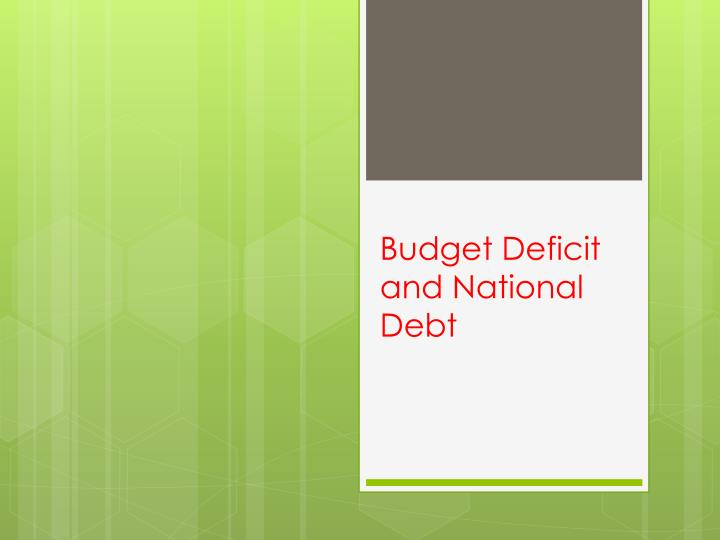 Budget Deficit and National Debt