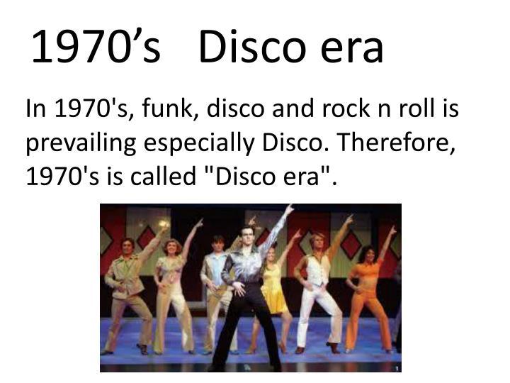 1970's   Disco era