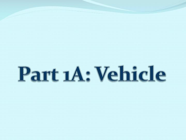 Part 1A: Vehicle