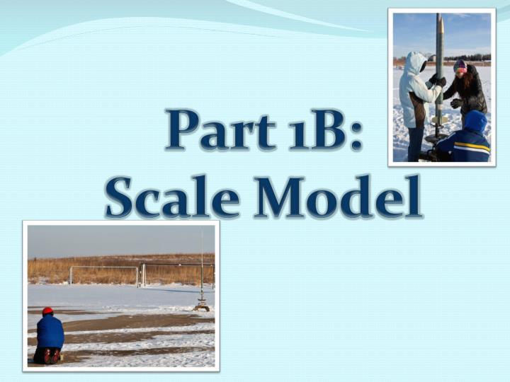 Part 1B: Scale Model