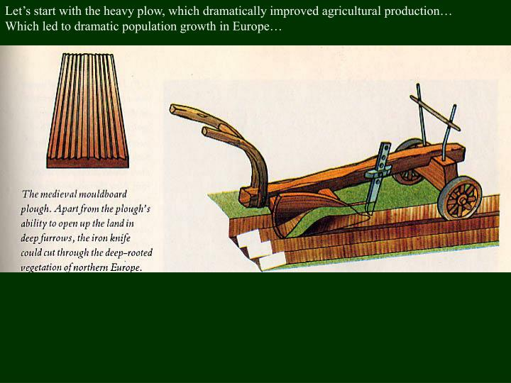 Let's start with the heavy plow, which dramatically improved agricultural