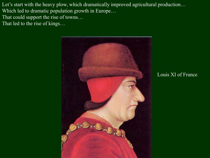 Let's start with the heavy plow, which dramatically improved agricultural production…