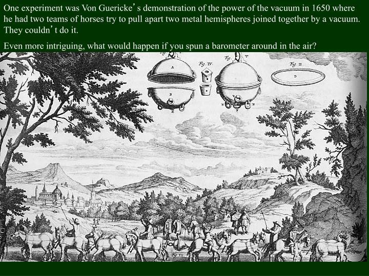 One experiment was Von Guericke