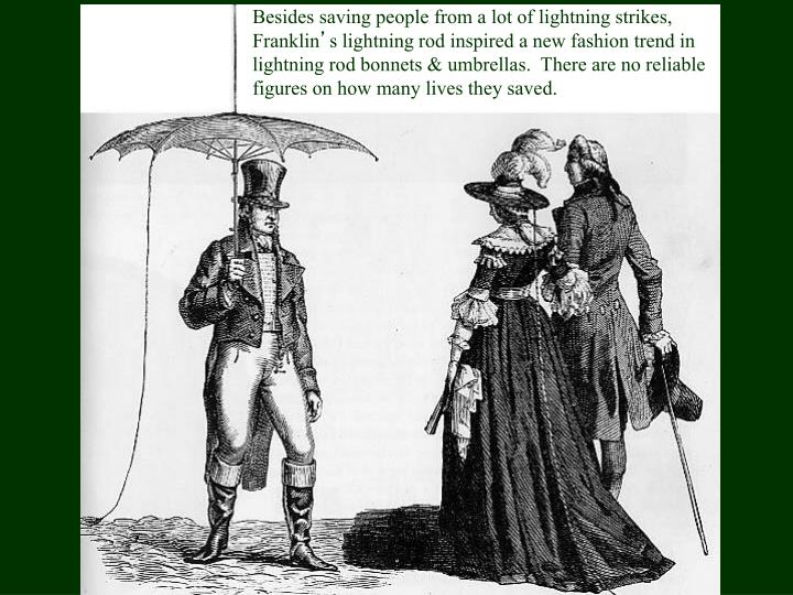 Besides saving people from a lot of lightning strikes, Franklin