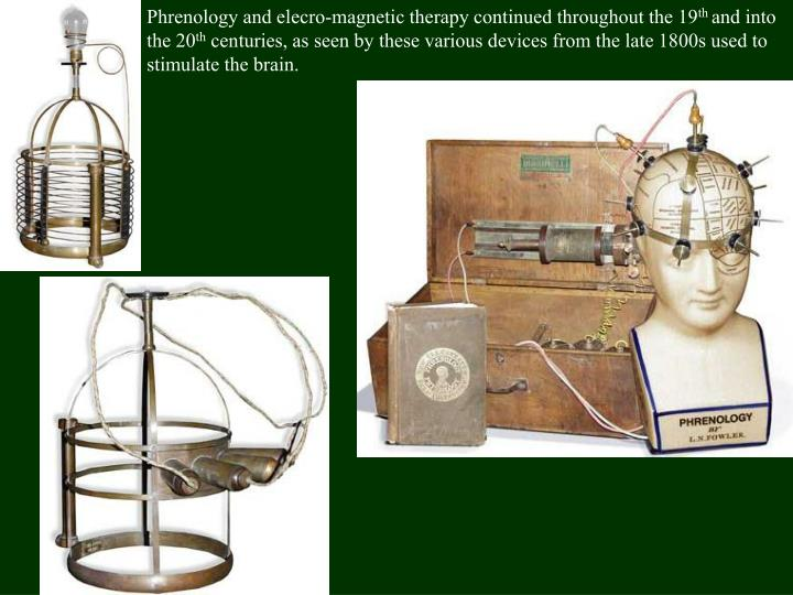 Phrenology and elecro-magnetic therapy continued throughout the 19