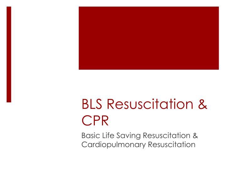 BLS Resuscitation & CPR