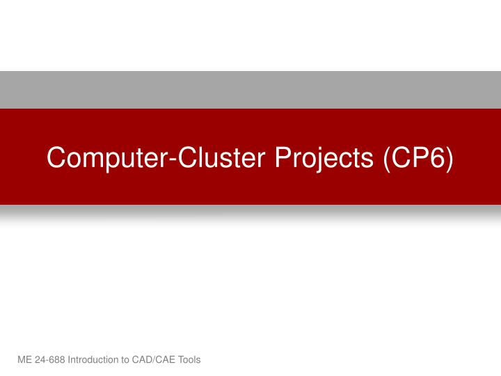 Computer-Cluster Projects (CP6)