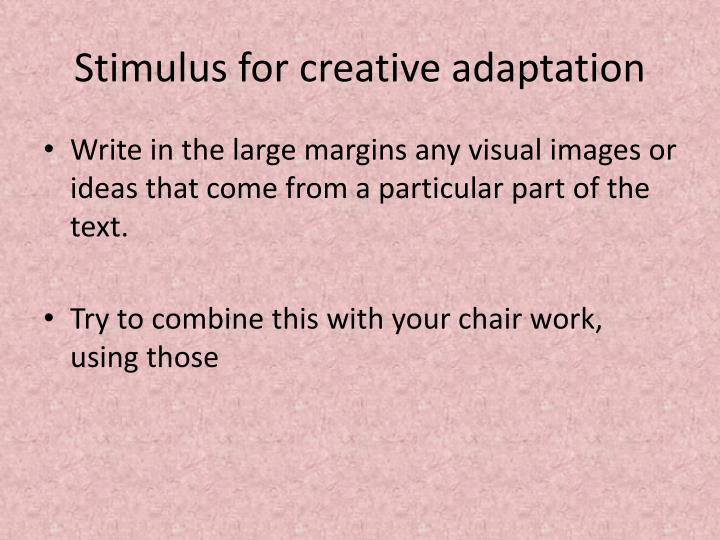 Stimulus for creative adaptation