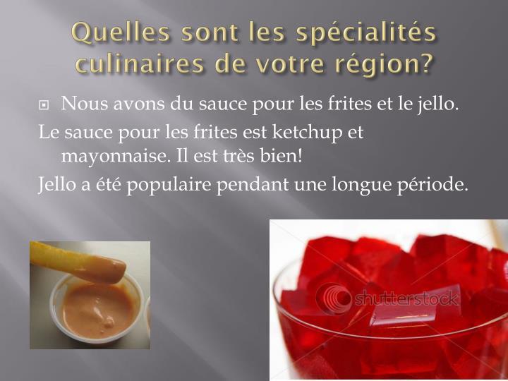Quelles sont les spécialités culinaires de votre région?