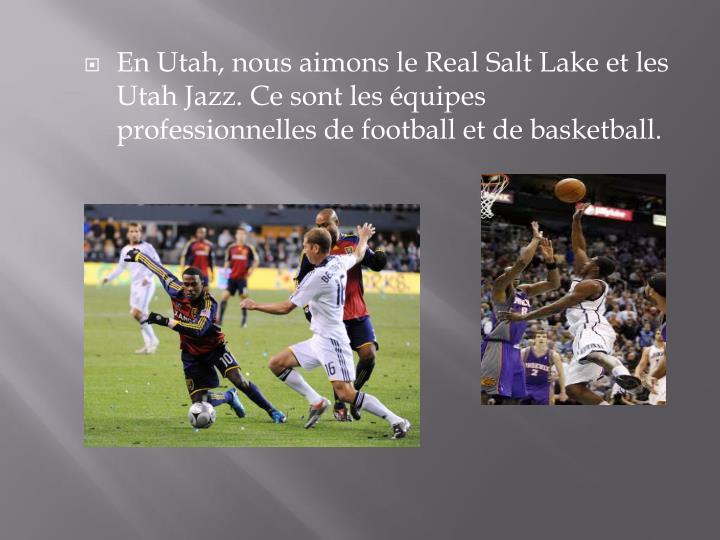 En Utah, nous aimons le Real Salt Lake et les Utah Jazz. Ce sont les