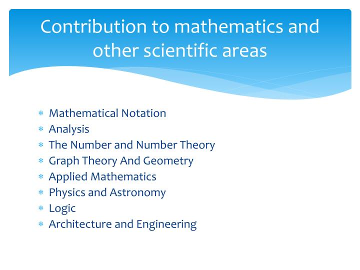 Contribution to mathematics and other scientific areas