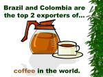 brazil and colombia are the top 2 exporters of