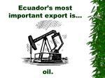 ecuador s most important export is