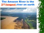 the amazon river is the 2 nd longest river on earth