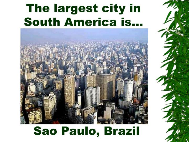 The largest city in South America is…