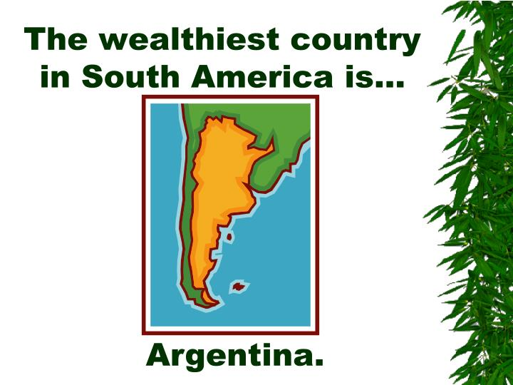 The wealthiest country in South America is…
