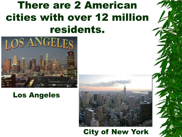 There are 2 American cities with over 12 million residents.