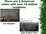 there are 2 american cities with over 12 million residents