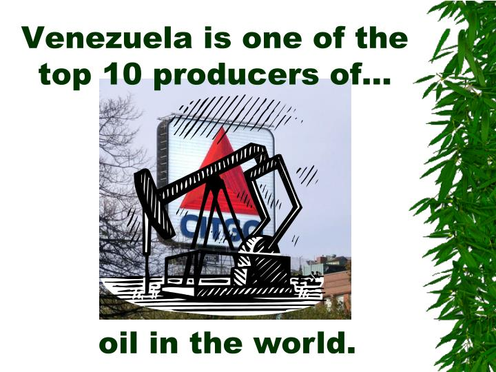 Venezuela is one of the top 10 producers of…