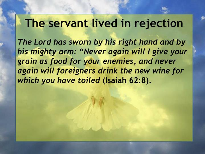 The servant lived in rejection