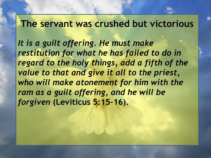 The servant was crushed but victorious